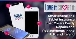 loveit coverit: Smartphone and Tablet Insurance that Covers Costly Repairs and Replacements in the U.K. and Ireland