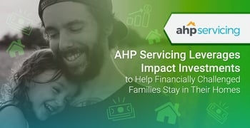 AHP Servicing Leverages Impact Investments to Help Financially Challenged Families Stay in Their Homes