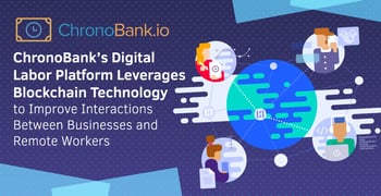 ChronoBank's Digital Labor Platform Leverages Blockchain Technology to Improve Interactions Between Businesses and Remote Workers
