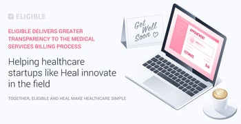 Eligible Delivers Greater Transparency and Efficiency to the Medical Services Billing Process and Helps Healthcare Startups Like Heal Innovate the Field