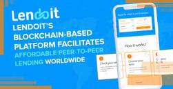 Lendoit's Blockchain-Based Platform Facilitates Affordable Peer-to-Peer Lending Worldwide