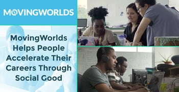 MovingWorlds Helps People Accelerate Their Careers Through Social Good