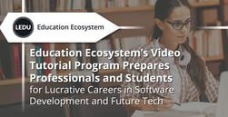 Education Ecosystem's Video Tutorial Program Prepares Professionals and Students for Lucrative Careers in Software Development and Future Tech
