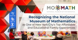Recognizing the National Museum of Mathematics as One of New York City's Top Affordable and Educational Family Experiences