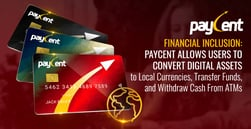 Financial Inclusion: Paycent Allows Users to Convert Digital Assets to Local Currencies, Transfer Funds, and Withdraw Cash From ATMs