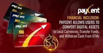 Paycent Allows Users Convert Digital Assets To Fiat And Withdraw From Atms