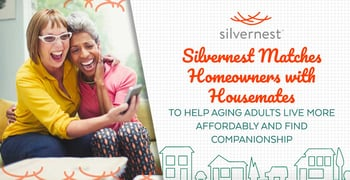 Silvernest Matches Homeowners with Housemates to Help Aging Adults Live More Affordably and Find Companionship