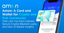 Amon: A Card and Wallet for Crypto and Fiat Currencies That Lets You Earn Interest, Secure Crypto-Backed Loans, and Gain AI-Based Insights