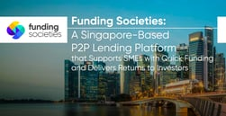 Funding Societies: A Singapore-Based P2P Lending Platform that Supports SMEs with Quick Funding and Delivers Returns to Investors