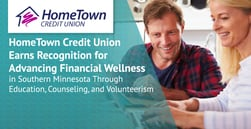 HomeTown Credit Union Earns Recognition for Advancing Financial Wellness in Southern Minnesota Through Education, Counseling, and Volunteerism