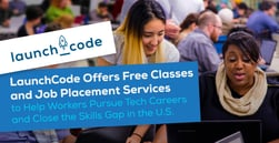 LaunchCode Offers Free Classes and Job Placement Services to Help Workers Pursue Tech Careers and Close the Skills Gap in the U.S.