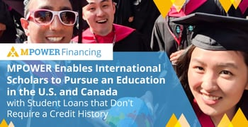 MPOWER Enables International Scholars to Pursue an Education in the U.S. and Canada with Student Loans that Don't Require a Credit History