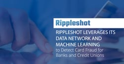 Rippleshot Leverages its Data Network and Machine Learning to Detect Card Fraud for Banks and Credit Unions