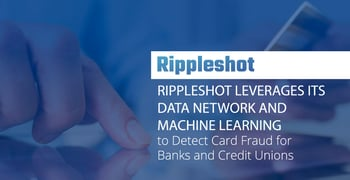Rippleshot Detects Fraud For Banks And Credit Unions
