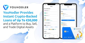 YouHodler Provides Instant Crypto-Backed Loans of Up To €30,000 and a Platform to Buy, Sell, and Trade Digital Assets