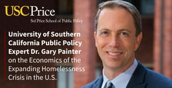 University of Southern California Public Policy Expert Dr. Gary Painter on the Economics of the Homelessness Crisis in the U.S.