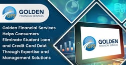 Golden Financial Services Helps Consumers Eliminate Student Loan and Credit Card Debt Through Expertise and Management Solutions