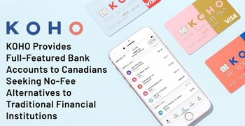 KOHO Provides Full-Featured Bank Accounts to Canadians Seeking No-Fee Alternatives to Traditional Financial Institutions