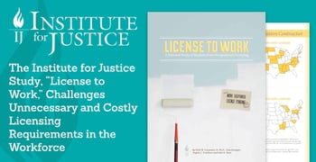"""The Institute for Justice Study, """"License to Work,"""" Challenges Unnecessary and Costly Licensing Requirements in the Workforce"""