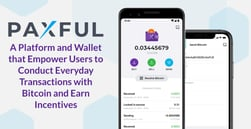 Paxful: A Platform and Wallet that Empower Users to Conduct Everyday Transactions with Bitcoin and Earn Incentives