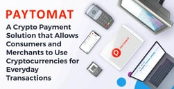 Paytomat: A Crypto Payment Solution that Allows Consumers and Merchants to Use Cryptocurrencies for Everyday Transactions