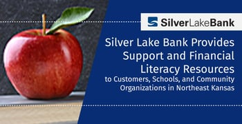 Silver Lake Bank Provides Support and Financial Literacy Resources to Customers, Schools, and Community Organizations in Northeast Kansas