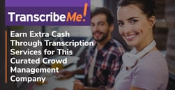 TranscribeMe: Earn Extra Cash Through Transcription Services for This Curated Crowd Management Company