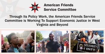 Through Its Policy Work, the American Friends Service Committee is Working To Support Economic Justice in West Virginia and Beyond