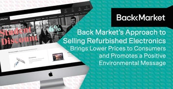 Back Market's Approach to Selling Refurbished Electronics Brings Lower Prices to Consumers and Promotes a Positive Environmental Message