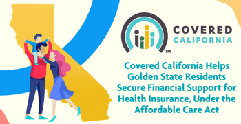 Covered California Helps Golden State Residents Secure Financial Support for Health Insurance, Under the Affordable Care Act