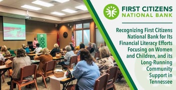 Recognizing First Citizens National Bank for Its Financial Literacy Efforts Focusing on Women and Children, and its Long-Running Community Support in Tennessee