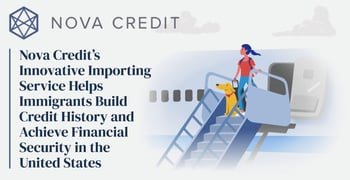 Nova Credit's Innovative Importing Service Helps Immigrants Build Credit History and Achieve Financial Security in the United States