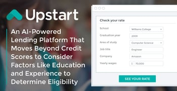 Upstart: An AI-Powered Lending Platform That Moves Beyond Credit Scores to Consider Factors Like Education and Experience to Determine Eligibility