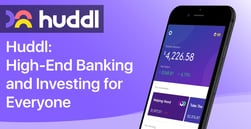 Huddl: High-End Banking and Investing for Everyone