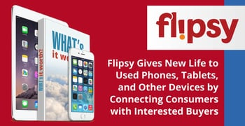 Flipsy Helps Consumers Get Paid For Old Devices
