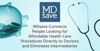Mdsave Facilitates Affordable Health Care And Simple Upfront Pricing