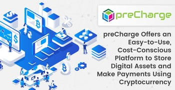 preCharge Offers an Easy-to-Use, Cost-Conscious Platform to Store Digital Assets and Make Payments Using Cryptocurrency