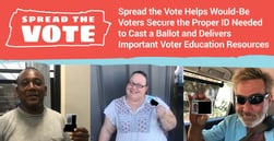 Spread the Vote Helps Would-Be Voters Secure the Proper ID Needed to Cast a Ballot and Delivers Important Voter Education Resources
