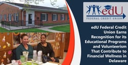 edU Federal Credit Union Earns Recognition for its Educational Programs and Volunteerism That Contribute to Financial Wellness in Delaware