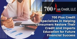 700 Plus Credit Specializes in Helping Consumers Restore Their Credit and Imparts Education for Future Financial Success