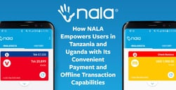 How NALA Empowers Users in Tanzania and Uganda with Its Convenient Payment and Offline Transaction Capabilities