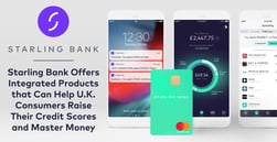 Starling Bank Offers Integrated Products that Can Help U.K. Consumers Raise Their Credit Scores and Master Money