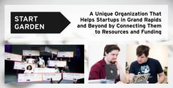 Start Garden: A Unique Organization That Helps Startups in Grand Rapids and Beyond by Connecting Them to Resources and Funding