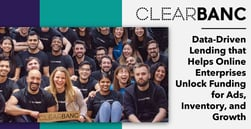 Clearbanc: Data-Driven Lending that Helps Online Enterprises Unlock Funding for Ads, Inventory, and Growth
