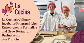 La Cocina's Culinary Incubator Program Helps Entrepreneurs Formalize and Grow Restaurant Businesses in San Francisco