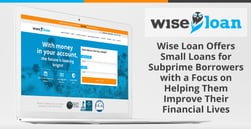Wise Loan Offers Small Loans for Subprime Borrowers with a Focus on Helping Them Improve Their Financial Lives