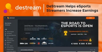 DeStream Leverages Blockchain Technology to Help eSports Streamers Connect with Viewers and Increase Earnings