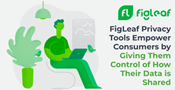 FigLeaf Privacy Tools Empower Consumers by Giving Them Control of How Their Data is Shared