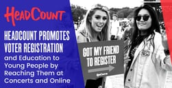 HeadCount Promotes Voter Registration and Education to Young People by Reaching Them at Concerts and Online