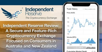 Independent Reserve Review: A Secure and Feature-Rich Cryptocurrency Exchange Focused on Consumers in Australia and New Zealand
